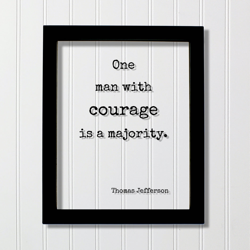 Thomas Jefferson - Floating Quote - One man with courage is a majority - Strength Power Business Progress Make a Difference
