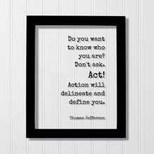 Thomas Jefferson - Floating Quote - Do you want to know who you are? Don't ask. Act! Action will delineate and define you - Business Workout