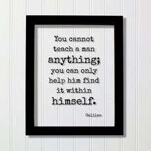 Galileo - You cannot teach a man anything you can only help him find it within himself Teacher Academic Educator Instructor Tutor Coach Gift