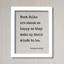 Abraham Lincoln - Floating Quote - Most folks are about as happy as they make up their minds to be - Happiness Motivation Inspiration Sign