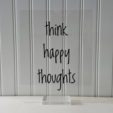 think happy thoughts - Floating Quote - Happiness Motivation Inspiration Sign Funny - Carpe Diem - Seize the day - Positive Mental Attitude