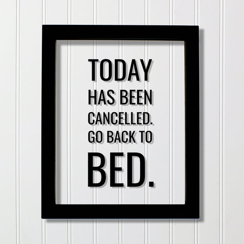 Today has been cancelled. Go back to bed. - Funny Quote Sign Plaque- Floating Quote - Subversive Humor - Funny Home Decor Modern Minimalist
