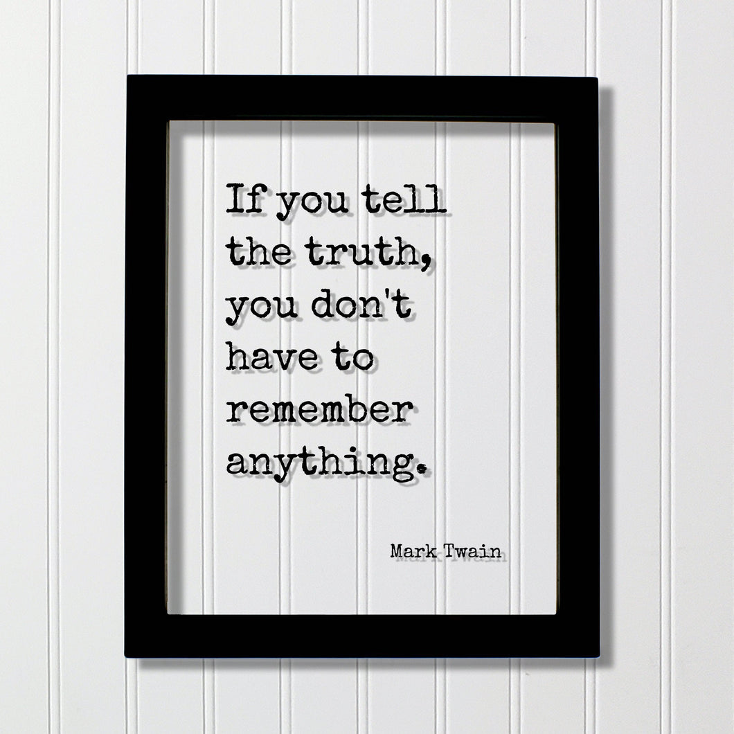 Mark Twain - If you tell the truth, you don't have to remember anything - Quotes to live by - Quote of the day - honesty integrity honor