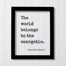 Ralph Waldo Emerson - The world belongs to the energetic - Hustle Grind Hard Work Business Entrepreneur Progress Success Innovation