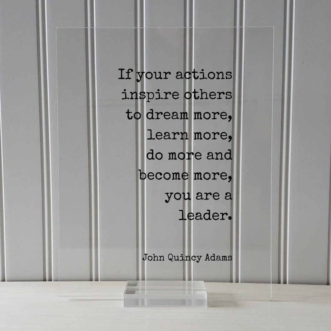 John Quincy Adams - If your actions inspire others to dream more, learn more do more and become more you are a leader - Leadership Boss Gift
