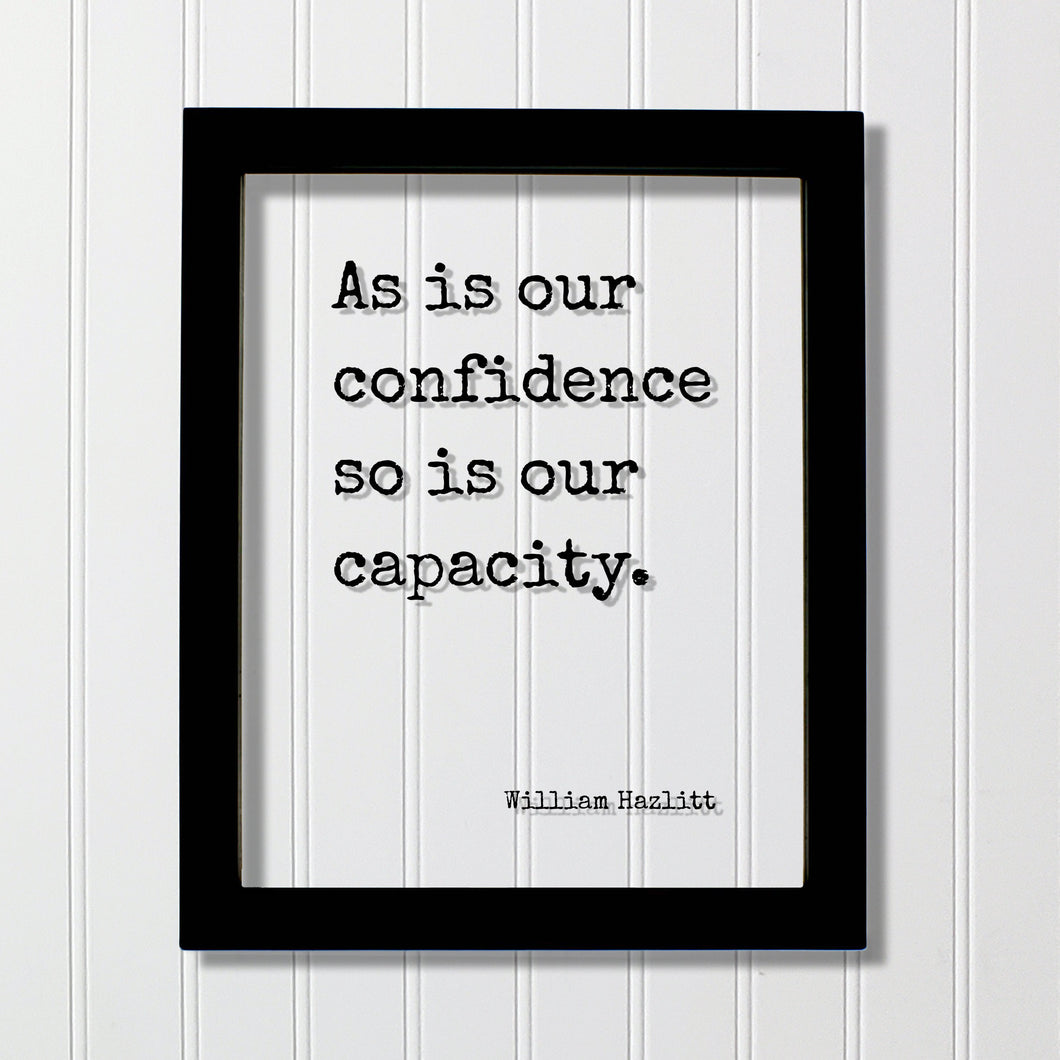 William Hazlitt - Floating Quote - As is our confidence so is our capacity - Thoughtful Motivation Happy Confidence Courage Determination
