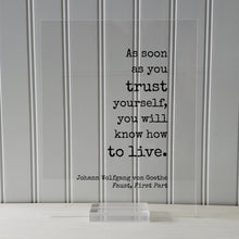 Johann Wolfgang von Goethe - Floating Quote - As soon as you trust yourself, you will know how to live - Confident Confidence Tenacity