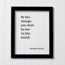 Mahatma Gandhi - Floating Quote - Be the change you wish to see in the world - Art Print - Frame Framed Sign Plaque Acrylic Table Top Stand