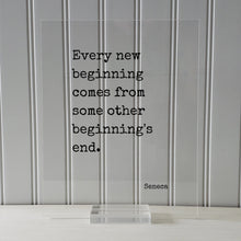 Every new beginning comes from some other beginning's end - Seneca Quote - Going Away Gift Present - Coworker Boss Leaving - Good Bye Moving