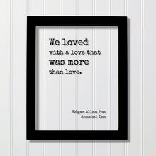 Edgar Allan Poe - Floating Quote - We loved with a love that was more than love - Annabel Lee - Romantic Gift Anniversary Frame Wife Acrylic