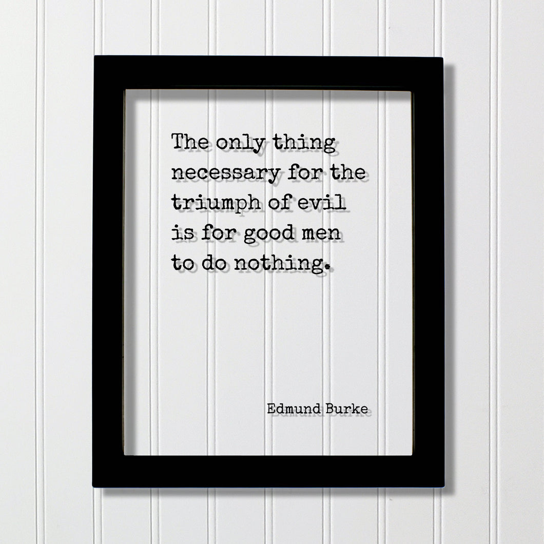 Edmund Burke - Floating Quote - The only thing necessary for the triumph of evil is for good men to do nothing - Take Action Acrylic Sign