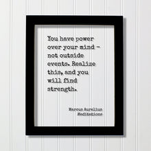 Marcus Aurelius - Meditations - Floating Quote - You have power over your mind not outside events. Realize this, and you will find strength