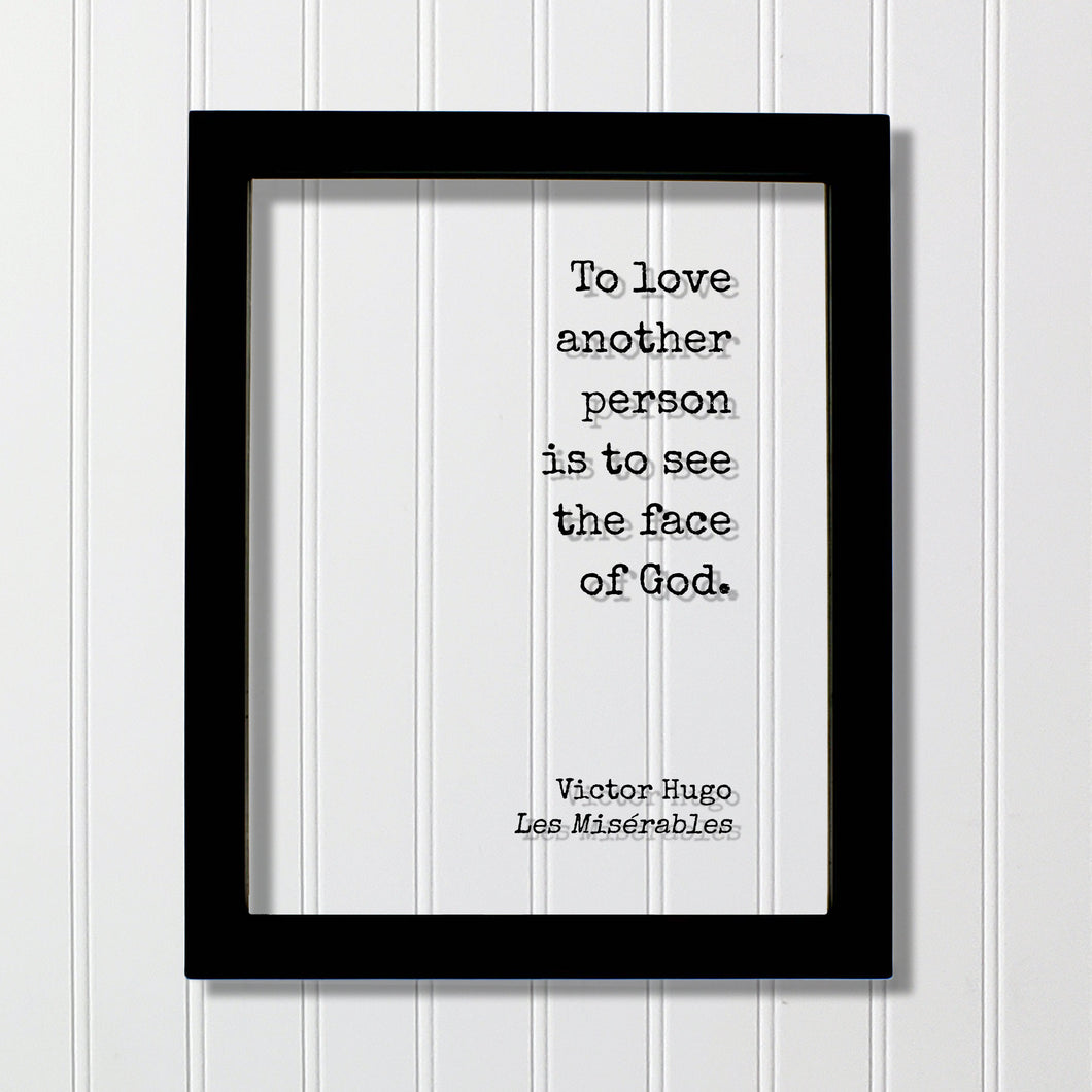 Victor Hugo - Les Misérables - Floating Quote - To love another person is to see the face of God - Romantic Gift Anniversary Frame Acrylic