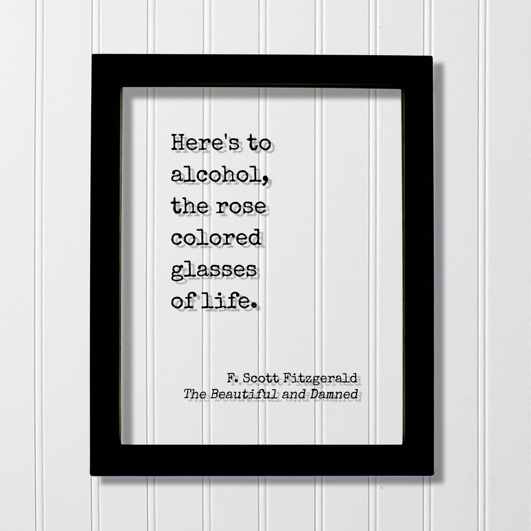 F. Scott Fitzgerald - Floating Quote - Here's to alcohol, the rose colored glasses of life. - Modern Decor Minimalist Drinking Bar Quote