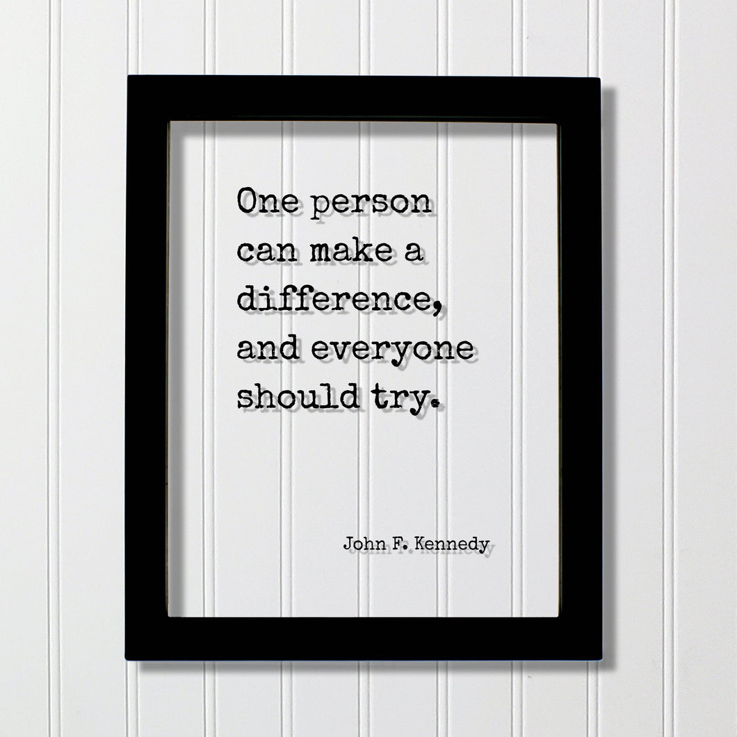 John F. Kennedy - Floating Quote - One person can make a difference, and everyone should try - Change Influence Motivational Inspirational