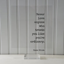 Never love anyone who treats you like you're ordinary - Oscar Wilde - Floating Quote - Loving Caring Caregiver Nurse Doctor Support Special