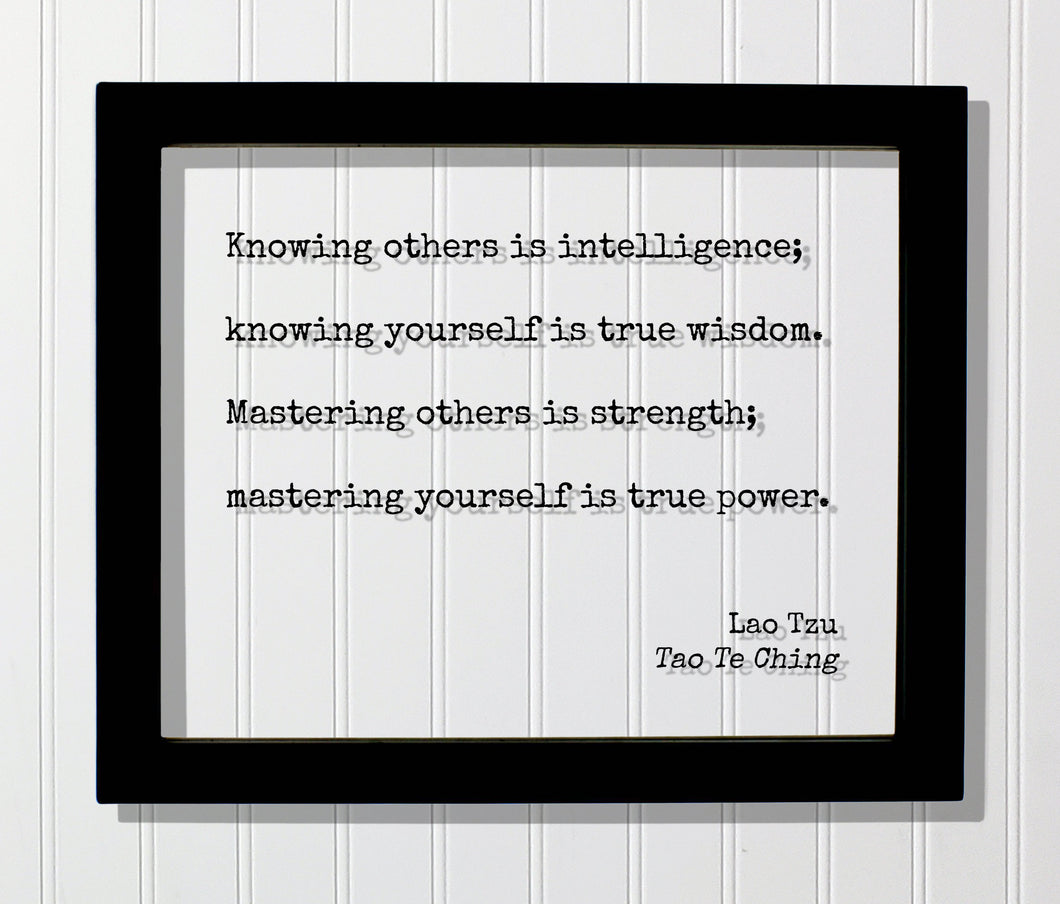 Lao Tzu - Tao Te Ching - Knowing others is intelligence yourself true wisdom Mastering others strength yourself true power - Quote Taoism