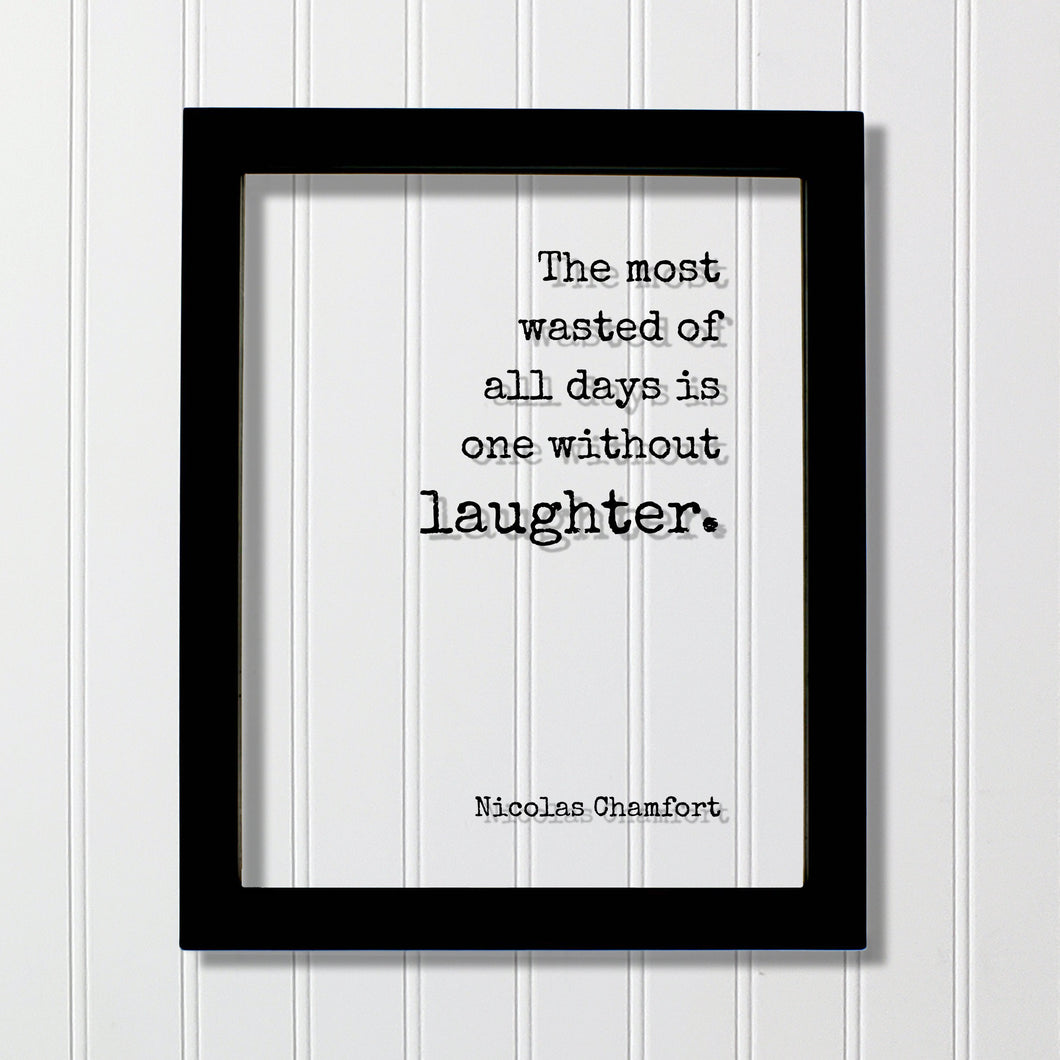 Nicolas Chamfort - The most wasted of all days is one without laughter - Floating Quote - Comedy Fun Funny Laughing Comedian Gift Acrylic