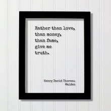 Henry David Thoreau - Walden - Rather than love money fame give me truth - Honesty Honor Truthfulness Facts Reality Acrylic Floating Quote