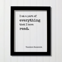 Theodore Roosevelt - Floating Quote - I am a part of everything that I have read - Book Lovers bibliophile book worm - Wall Art Library Sign