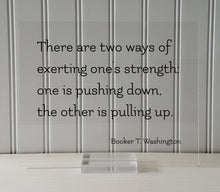 Booker T. Washington - Floating Quote - There are two ways of exerting one's strength: one is pushing down the other is pulling up - Charity