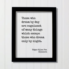 Edgar Allan Poe Quote - Those who dream by day are cognizant of many things which escape those who dream only by night - Eleonora - Dreamer