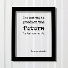 Abraham Lincoln - The best way to predict the future is to create it - Floating Quote - Motivated Business Entrepreneur Gift for Boss