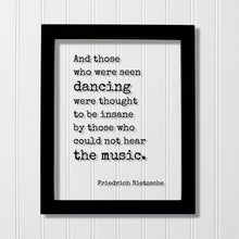 Friedrich Nietzsche - And those who were seen dancing were thought to be insane by those who could not hear the music - Gift Dancer Musician