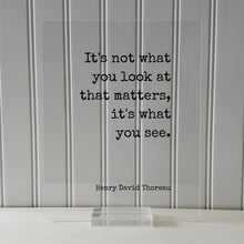 Henry David Thoreau - It's not what you look at that matters, it's what you see - Mindfulness Meditation Vision Awareness Frame Sign Plaque