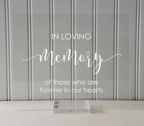 In Loving Memory Sign - Wedding Ceremony - Plaque - Clear Transparent Acrylic - Table Top Stand - of those who are forever in our hearts