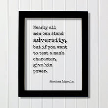 Abraham Lincoln - Floating Quote - Nearly all men can stand adversity but if you want to test a man's character give him power - Leadership