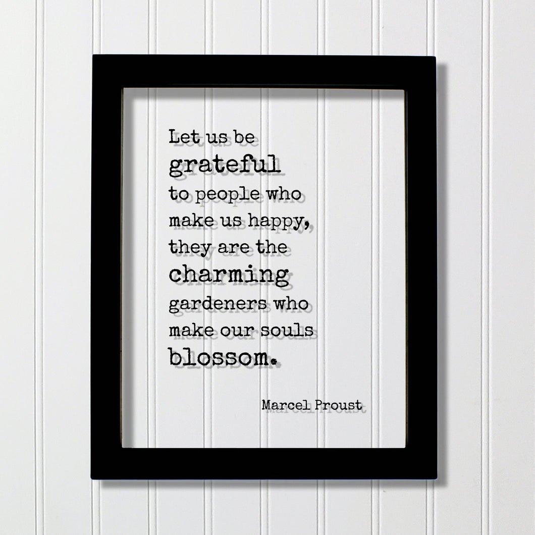 Marcel Proust - Floating Quote - Let us be grateful to people who make us happy, they are the charming gardeners who make our souls blossom
