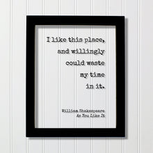 William Shakespeare - Floating Quote - I like this place, and willingly could waste my time in it - Housewarming Gift Sign for Home Acrylic