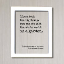 Frances Hodgson Burnett - The Secret Garden - If you look the right way, you can see that the whole world is a garden. Gardening Green Thumb