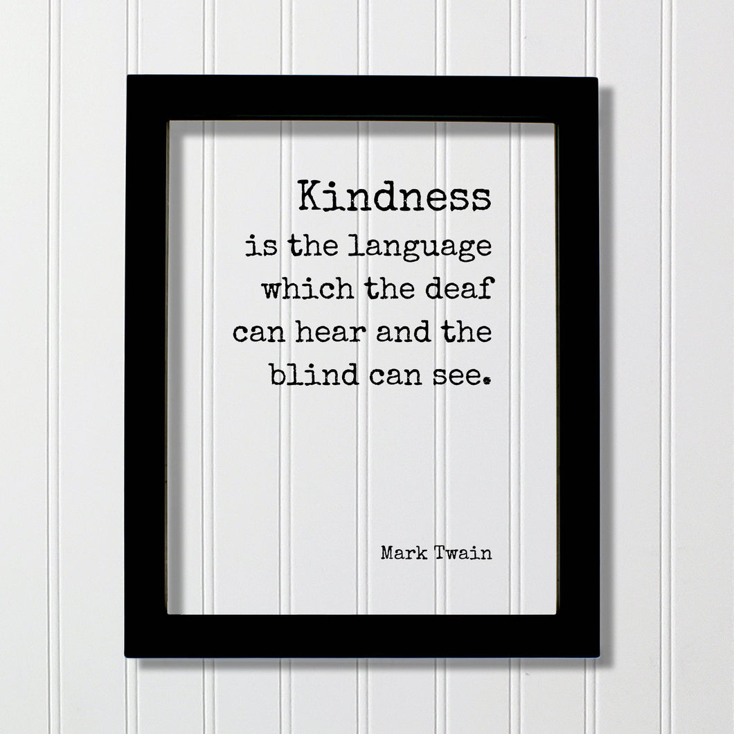 Mark Twain - Kindness is the language which the deaf can hear and the blind can see - Floating Quote - Be Kind Charity Sympathy Philanthropy