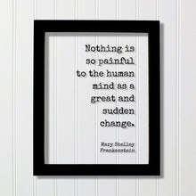 Mary Shelley - Frankenstein - Floating Quote - Nothing is so painful to the human mind as a great and sudden change - Progress Development