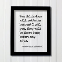 Robert Louis Stevenson - You think dogs will not be in heaven? I tell you, they will be there long before any of us - Pets Veterinarian Gift