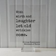 William Shakespeare - Floating Quote  With mirth and laughter let old wrinkles come Growing Old Age Over the Hill Retirement Aging Seniors