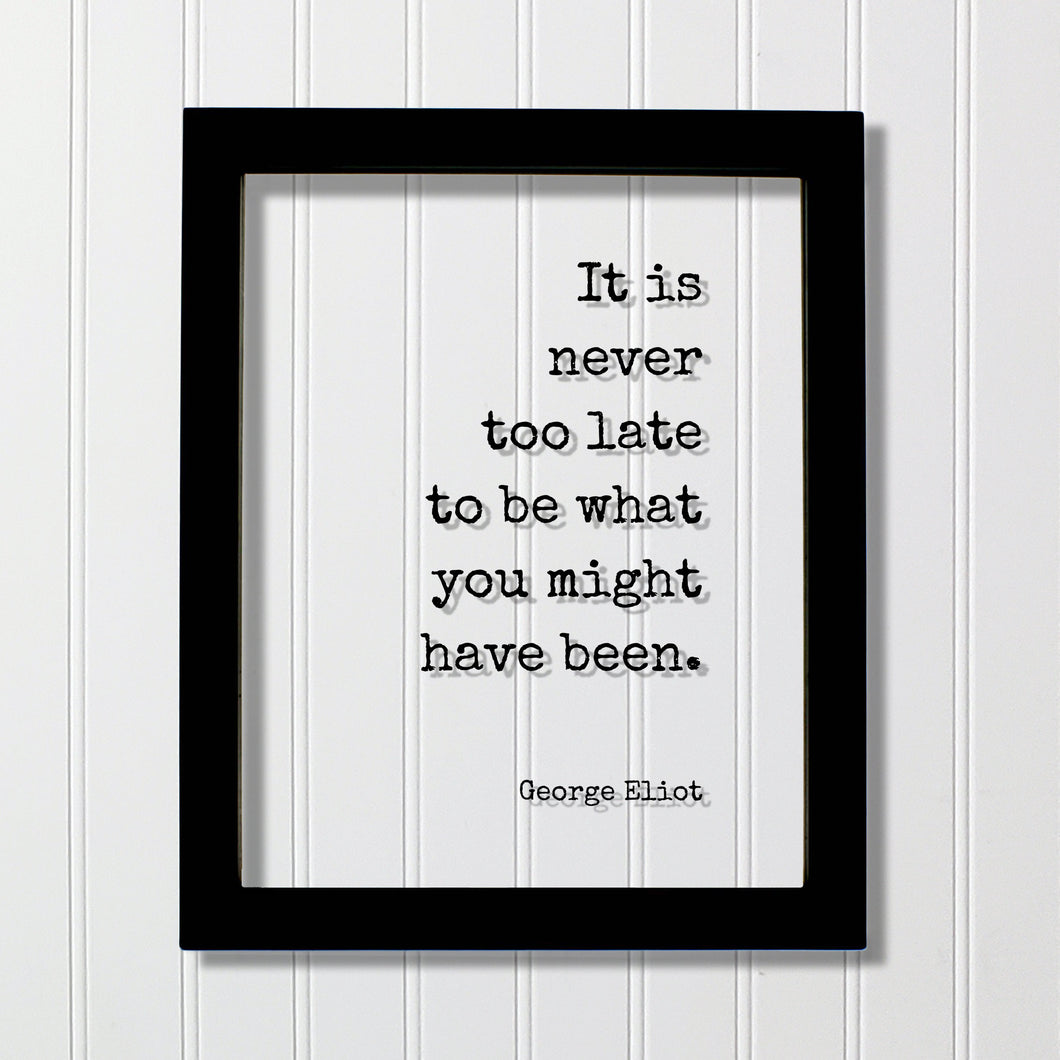 George Eliot - Floating Quote - It is never too late to be what you might have been. - Quote Art Print - Motivational Inspirational