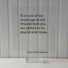 It is one of the blessings of old friends that you can afford to be stupid with them - Ralph Waldo Emerson - Gift for Friend Friendship Sign