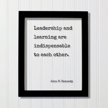 John F. Kennedy - Floating Quote - Leadership and learning are indispensable to each other - Business Boss Gift Entrepreneur Education