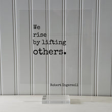 Robert Ingersoll - Floating Quote - We rise by lifting others. - Quote Art Frame Sign - Motivational Inspirational Support Charity Teacher
