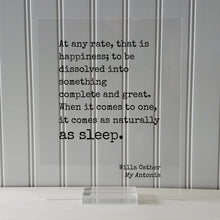Willa Cather - Floating Quote - that is happiness something complete and great. it comes as naturally as sleep - My Antonia - Sign Plaque