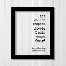 Mary Shelley - Floating Quote - Frankenstein - If I cannot inspire love, I will cause fear! - Quote Art Print - Book Quote Bibliophile