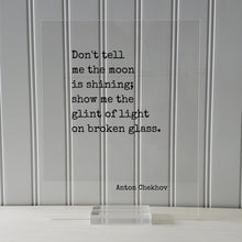 Anton Chekhov - Floating Quote - Don't tell me the moon is shining; show me the glint of light on broken glass - Writer Gift Writing Author