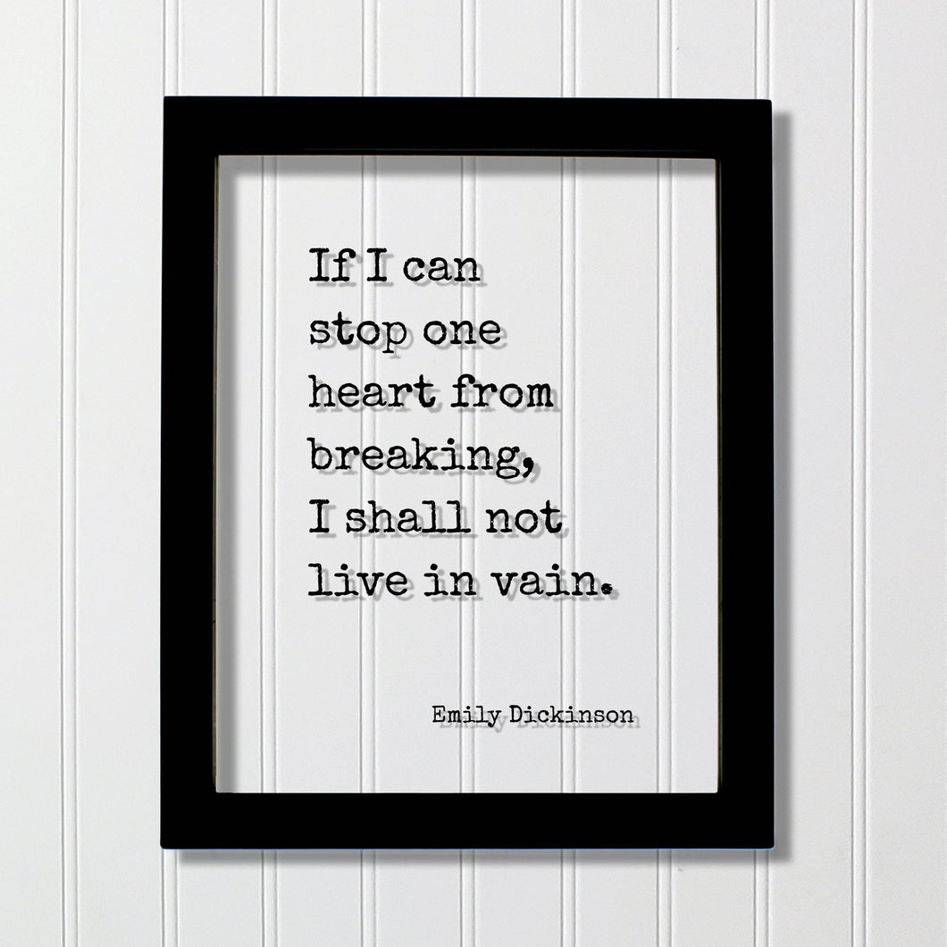 Emily Dickinson - Floating Quote - If I can stop one heart from breaking, I shall not live in vain - Love Charity Philanthropy Loving
