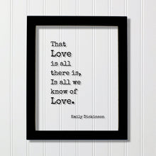 Emily Dickinson - That Love is all there is, Is all we know of Love - Floating Quote - Poem Poetry - Anniversary Gift Romantic