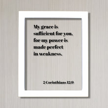 2 Corinthians 12:9 - My grace is sufficient for you, for my power is made perfect in weakness - Scripture Frame Bible Verse Home Decor Sign