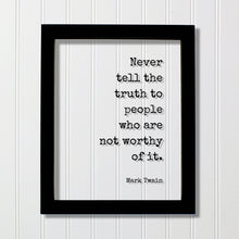 Never tell the truth to people who are not worthy of it - Mark Twain - Floating Quote - Honesty Honor Truthfulness Facts Reality