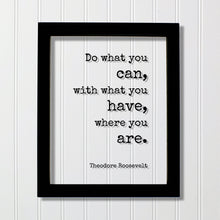 Theodore Roosevelt - Floating Quote - Do what you can, with what you have, where you are - Business Success Work Hard Grind Hustle